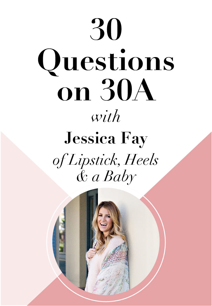 Check it out! 30 Questions on 30A with Jessica Fay of Lipstick Heels and a Baby