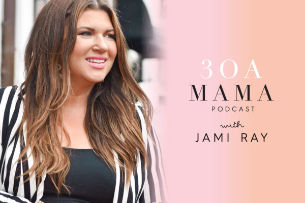 30A Mama Podcast hosted by Jami Ray