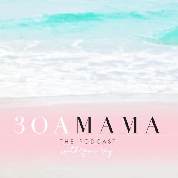 30A Mama Podcast